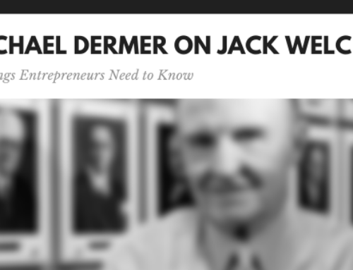 Michael Dermer on Jack Welch: 7 Things Entrepreneurs Need to Know